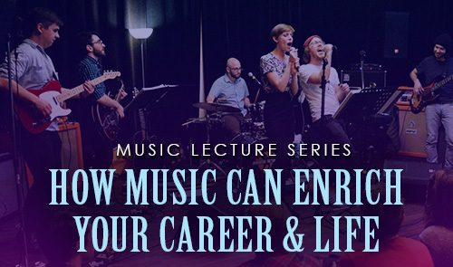 Music Lecture Series: How Music Can Enrich Your Career & Life