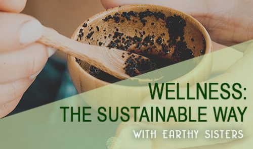 Wellness: The Sustainable Way with Earthy Sisters