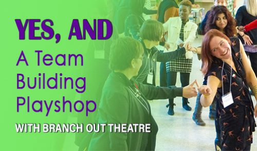Yes, And: A Team Building Playshop With Branch Out Theatre